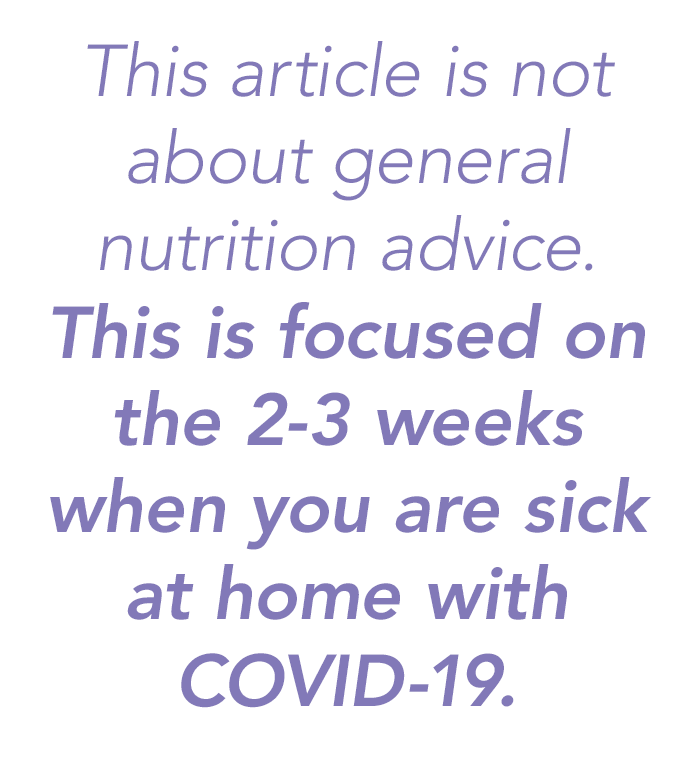 This article is not about general nutrition advice. This is focused on the two to three weeks when you are sick at home with COVID-19.
